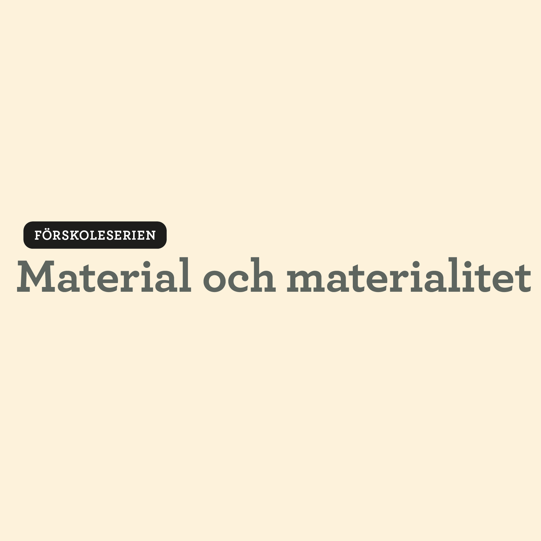 Förskoleserien Material och materialitet