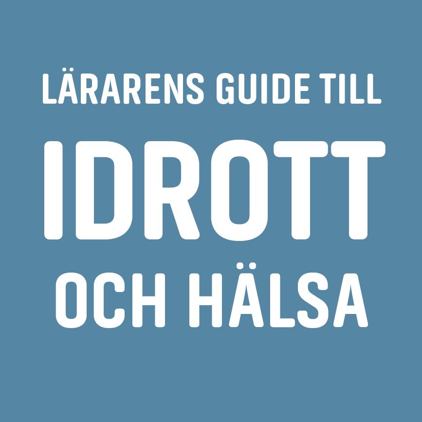 Lärarens guide till Idrott och hälsa - teori, praktik, bedömning